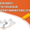 5 New Ways To Fix Your B2B Content Marketing Strategy
