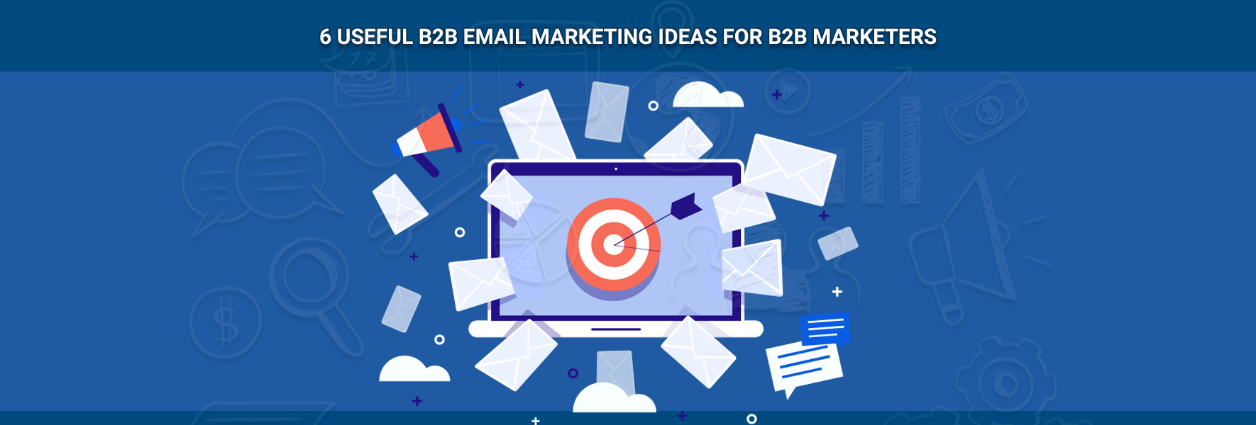 6 Useful B2B Email Marketing Ideas for B2B marketers