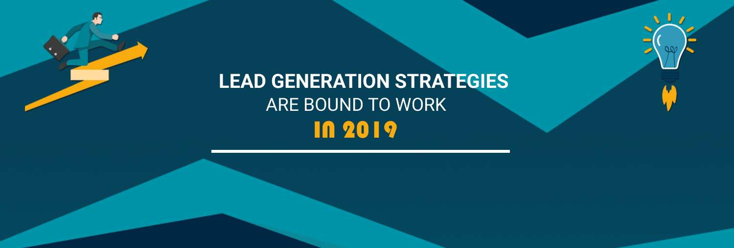 Lead Generation Strategies Are Bound to Work in 2019